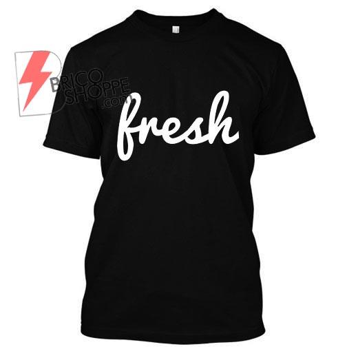 Fresh Tshirt
