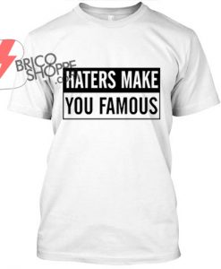 Hater Make You Famous TShirt
