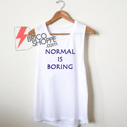 Normal is Boring Man Tank Top