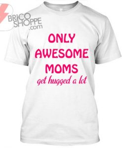Only Awesome Moms, get hugged