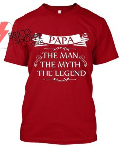 Papa-The-Man-The-Myth-The-Legend TShirt