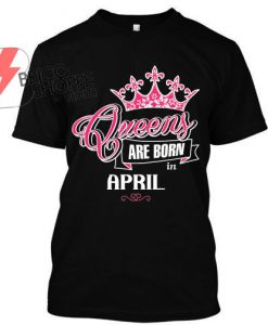 Queen-Are-Born-in-April-TShirt