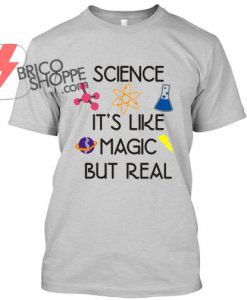 Science-Its-Like-Magic-But-Real-TShirt