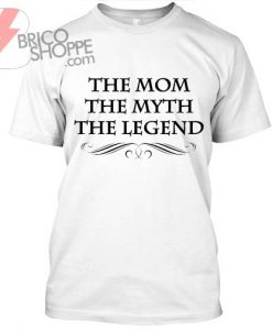 The Mom The Myth The Legend TShirt