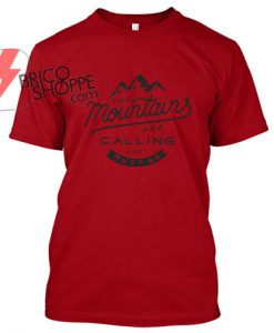 The-Mountain-Are-Calling-And-I-Must-Go TShirt