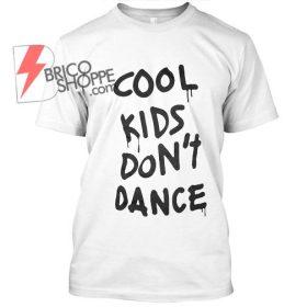 cool kids Don't Dance tshirt