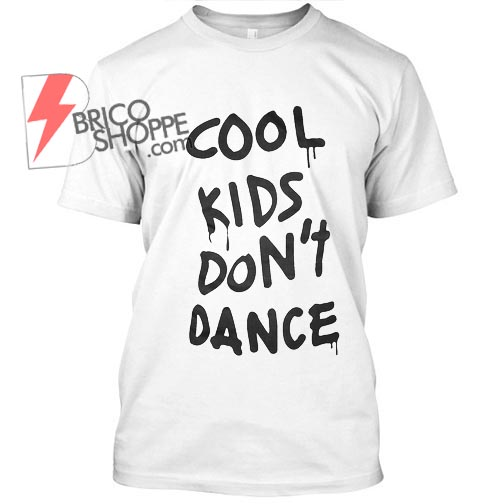 cool kids Don't Dance tshirt