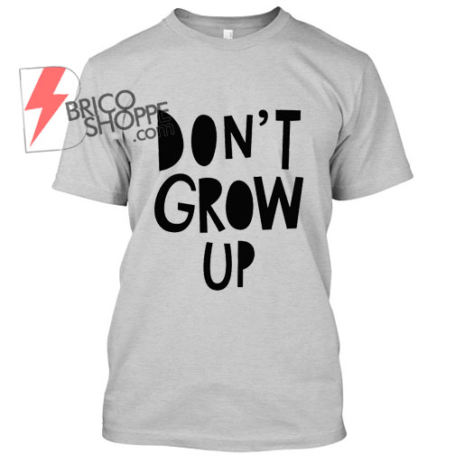 don't-Grow-up TShirt