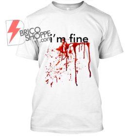 i'm fine Blood TShirt