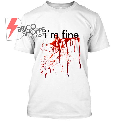i'm fine Blood TShirt