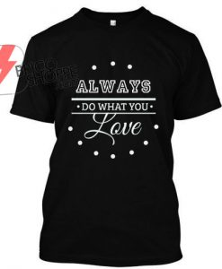 Always Do What You Love T Shirt