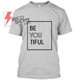 Be You Tiful,T Shirt