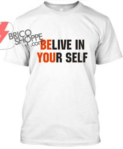 BeLive-in-your-Self-TShirt