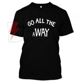 Go All The a Way,Luke Hemming s wore T Shirt