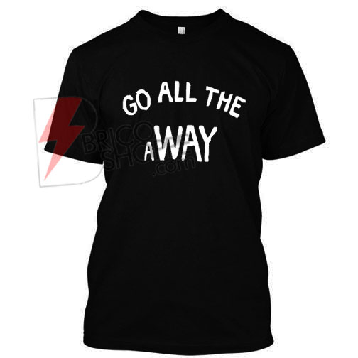 Go All The a Way,Luke Hemming s wore T Shirt