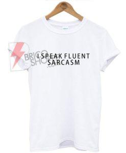 I speak fluent arcasm T-shirt