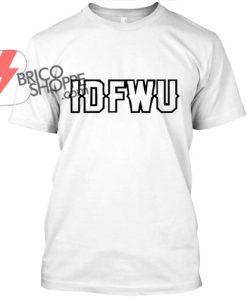 Idfwu-T-Shirt