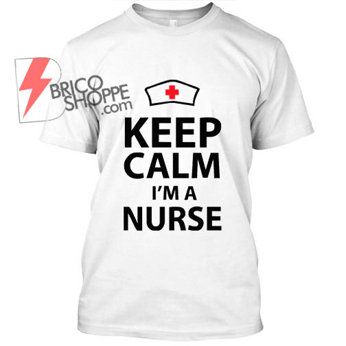 Keep Calm Im Nurse T Shirt