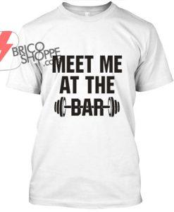 Meet Me At The Bar TShirt