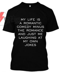 My Life is Romantic T Shirt