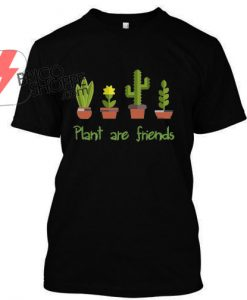 Plant Are Friends T Shirt