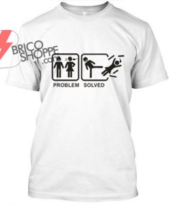 Problem Solved TShirt