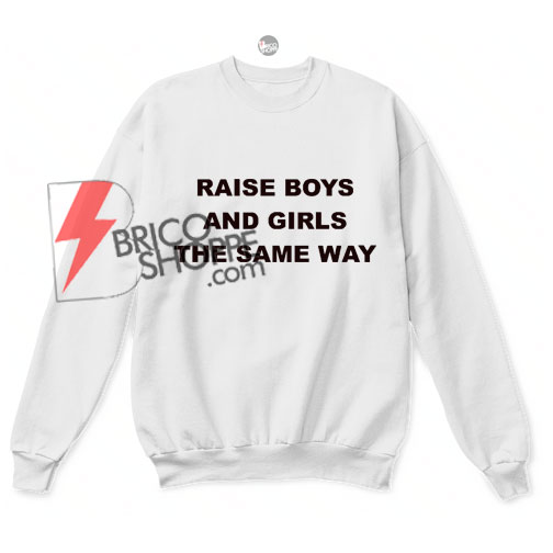 Raise Boys And Girls The Same Way