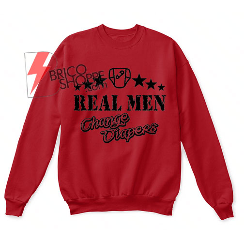Real Men,Change Diaper Sweatshirt