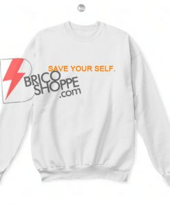 Save Your Self Sweatshirts