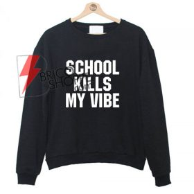 School Kills My Vibe Sweatshirt