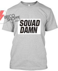 Squad Damn TShirt