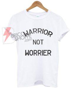Warrior Not Worrier T-Shirt