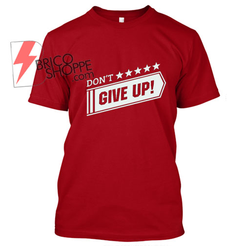 Don't Give up T Shirt