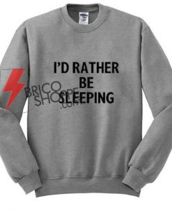 Id Rather Be Sleeping Sweatshirt