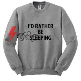 Id Rather Be Sleeping Sweatshirt
