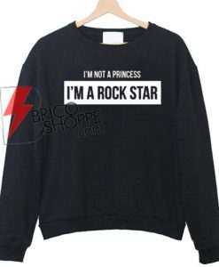 I'm not a princess i'm a rock star Unisex Sweatshirts