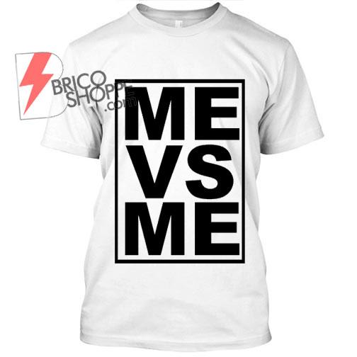 Me vs Me T Shirt