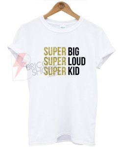 Super big super loud super kid T-shirt