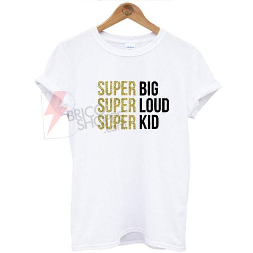 Super big super loud super kid T-shirt