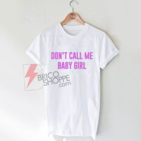 Don't call me baby girl T-Shirt