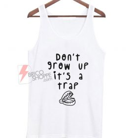 Don't-grow-up-i'ts-a-trap-Tt