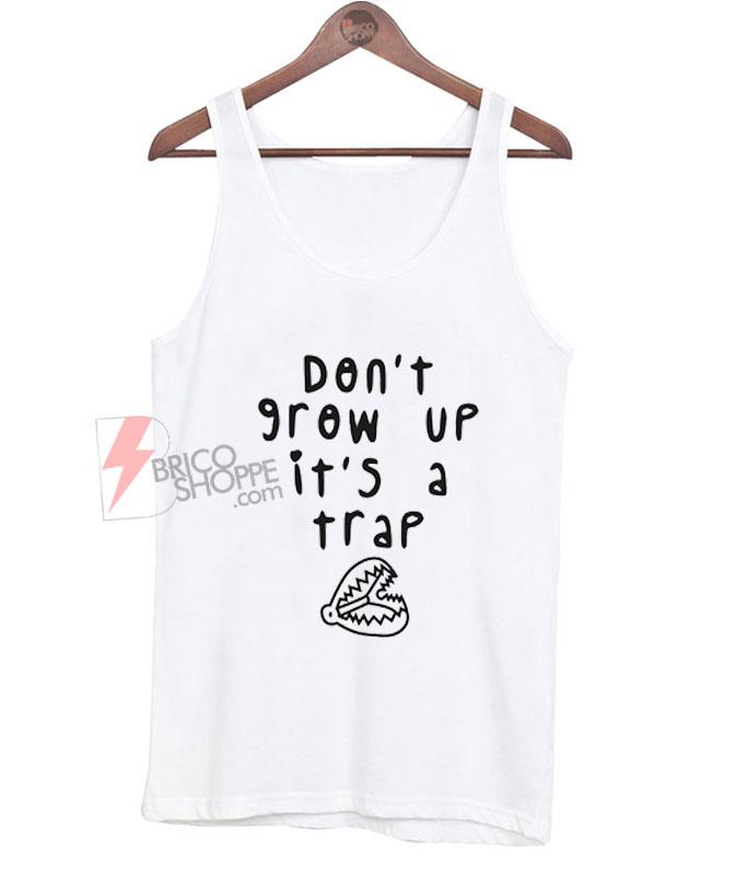 Don't-grow-up-i'ts-a-trap-Tt