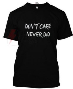 Dont Care Never Did