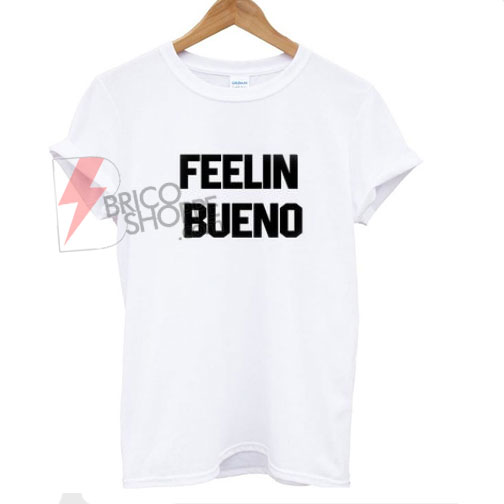 Feelin-bueno-T-shirt