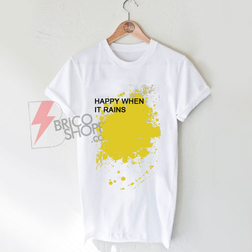 HAPPY-WHEN-IT-RAINS-T-Shirt