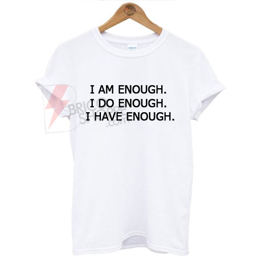 I am enough I do enough I have enough T-Shirt