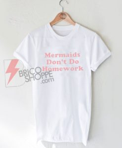 Mermaids Don't Do Homework On Sale