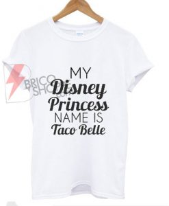 MyDisey Princes Name is Taco Belle T-Shirt