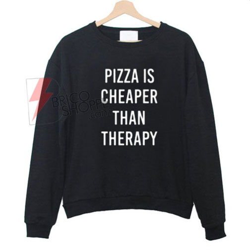 Pizza-is-cheaper-than-therapy-Sweatshirt