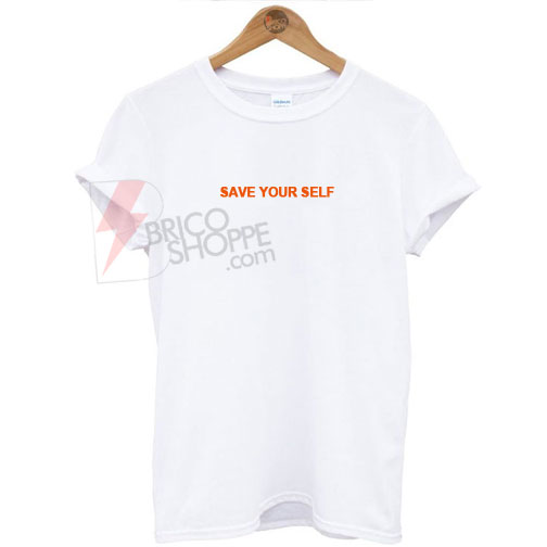 Save Your Self T-Shirt